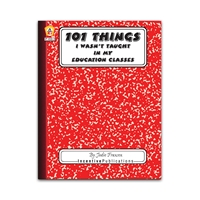 101 Things I Wasn't Taught in My Education Classes cover