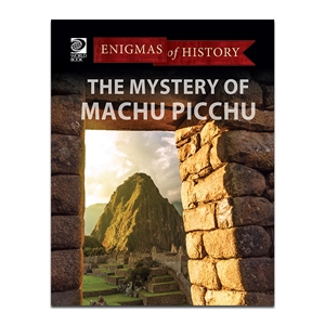 The Mystery of Machu Picchu (Enigmas of History)