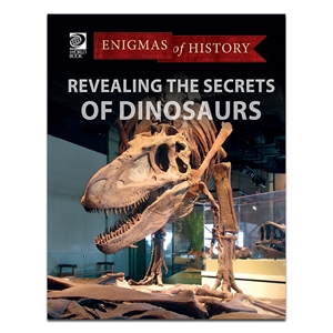Revealing the Secrets of Dinosaurs (Enigmas of History)